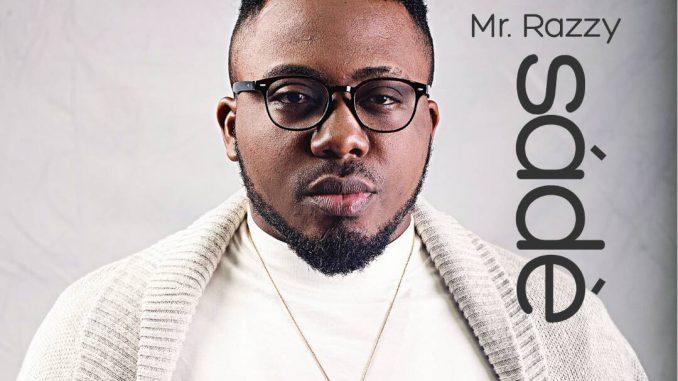 #Nigeria: Music: Mr Razzy – Sade (Prod By XPJoe) @razzynation