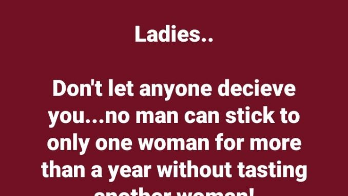 """""""No man can stick to only one woman for more than a year"""" Nigerian man warns women not to be deceived"""