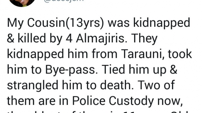 Twitter user says her 13yr old cousin was kidnapped and murdered by a group of almajiri kids led by an 11yr old