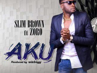 #Nigeria: Music: Slim Brown – AKU Ft Zoro (Prod By Wizboyy)