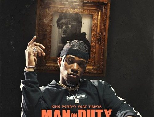 #Nigeria: Music: King Perryy – Man On Duty Ft. Timaya (Prod By Micon)