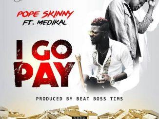 #Ghana: Music: Pope Skinny – I Go Pay ft. Medikal (Prod. by BeatBoss Tims)