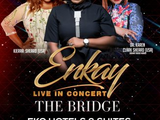 DR. Karen Clark Sheard, Kierra Sheard and others set to join Enkay live in Concert on July 1st 2018