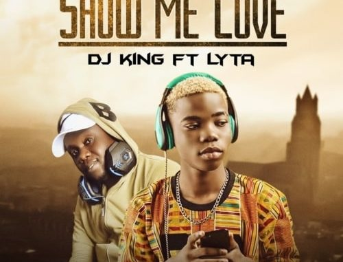 DJ King – Show Me Love ft. Lyta.